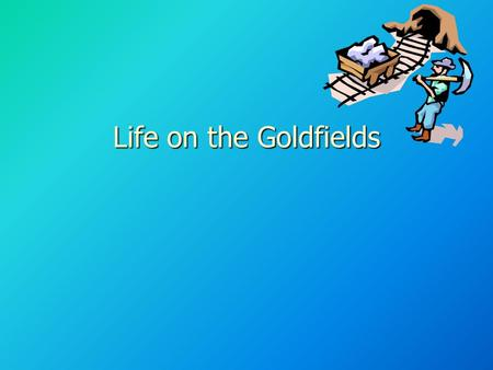 Life on the Goldfields. Contents People People Transport Transport Housing Housing Law and order Law and order Clothing Clothing Health Health Food Food.