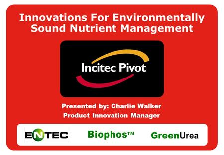 Slide 1 Presented by: Charlie Walker Product Innovation Manager Innovations For Environmentally Sound Nutrient Management Green Urea.