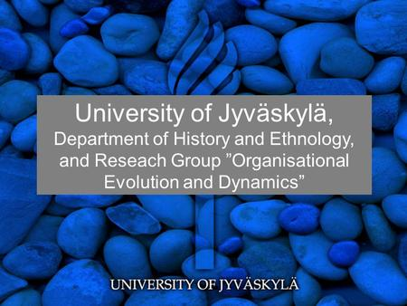 "University of Jyväskylä, Department of History and Ethnology, and Reseach Group ""Organisational Evolution and Dynamics"""