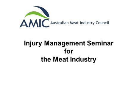 Injury Management Seminar for the Meat Industry. 2 Major Pieces of Legislation Covering Workers Compensation and Injury Management in NSW Workers Compensation.