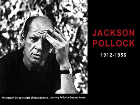 Died. Jackson Pollock, 44, bearded shock trooper of modern painting, who spread his canvases on the floor, dribbled paint, sand and broken glass on them,