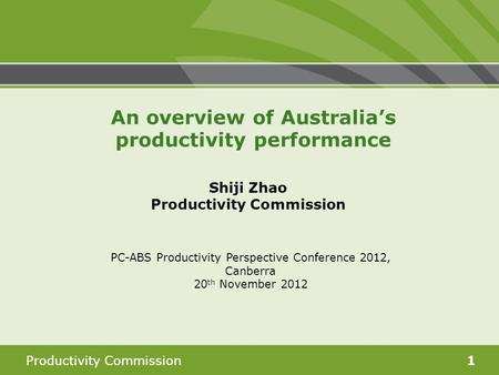 Productivity Commission1 Shiji Zhao Productivity Commission PC-ABS Productivity Perspective Conference 2012, Canberra 20 th November 2012 An overview of.