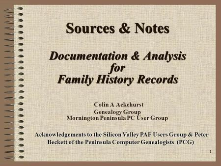 1 Sources & Notes Documentation & Analysis for Family History Records Sources & Notes Documentation & Analysis for Family History Records Colin A Ackehurst.