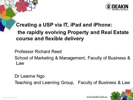 Creating a USP via IT, iPad and iPhone: the rapidly evolving Property and Real Estate course and flexible delivery Professor Richard Reed School of Marketing.