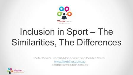 Inclusion in Sport – The Similarities, The Differences Peter Downs, Hamish Macdonald and Debbie Simms