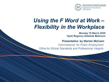 Using the F Word at Work – Flexibility in the Workplace Presentation by Warren McCann Commissioner for Public Employment Office for Ethical Standards and.
