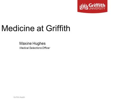 Griffith Health Medicine at Griffith Maxine Hughes Medical Selections Officer.