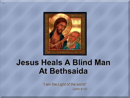 "Jesus Heals A Blind Man At Bethsaida ""I am the Light of the world"" (John 8:12)"