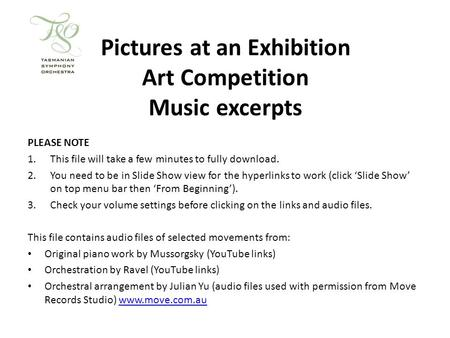 Pictures at an Exhibition Art Competition Music excerpts PLEASE NOTE 1.This file will take a few minutes to fully download. 2.You need to be in Slide.