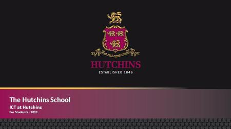 The Hutchins School ICT at Hutchins For Students– 2013.
