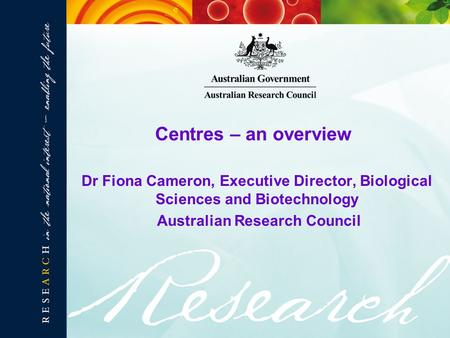 Dr Fiona Cameron, Executive Director, Biological Sciences and Biotechnology Australian Research Council Centres – an overview.
