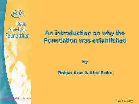 An introduction on why the Foundation was established by Robyn Arya & Alan Kohn Page 1 9 July 2008 www.mdakf.com.au.