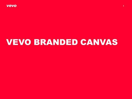 VEVO BRANDED CANVAS 1. 2 The Branded Canvas is a large format ad unit designed for high-impact sponsorships. This unit displays in all standard web browsers.