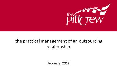 The practical management of an outsourcing relationship February, 2012.