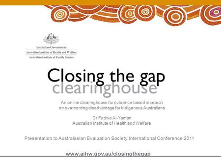 An online clearinghouse for evidence-based research on overcoming disadvantage for Indigenous Australians Dr Fadwa Al-Yaman Australian Institute of Health.