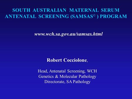 SOUTH AUSTRALIAN MATERNAL SERUM ANTENATAL SCREENING (SAMSAS© ) PROGRAM