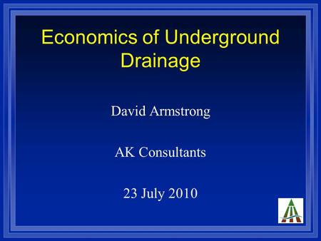 Economics of Underground Drainage David Armstrong AK Consultants 23 July 2010.