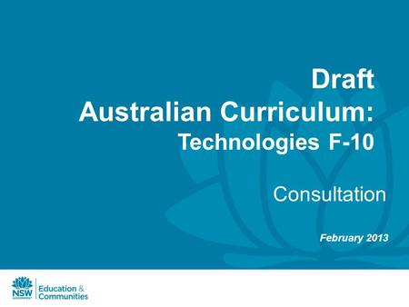 Draft Australian Curriculum: Technologies F-10 Consultation February 2013.