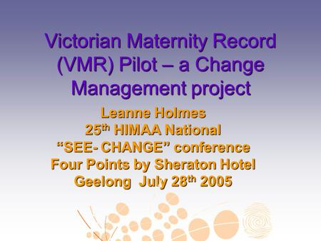 Victorian Maternity Record (VMR) Pilot – a Change Management project