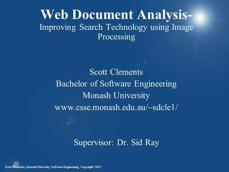 Scott Clements, Monash University Software Engineering, Copyright 2003. Web Document Analysis- Improving Search Technology using Image Processing Scott.