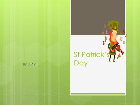 St Patrick's Day By Lucy. Why is St Patrick's Day a special event? St Patrick's Day is a special event because it celebrates Saint Patrick who lived from.