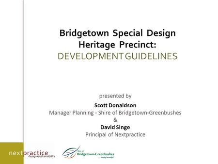 Bridgetown Special Design Heritage Precinct: DEVELOPMENT GUIDELINES presented by Scott Donaldson Manager Planning - Shire of Bridgetown-Greenbushes & David.