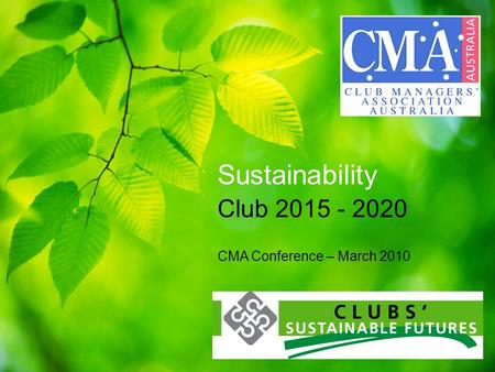 Sustainability Club 2015 - 2020 CMA Conference – March 2010.