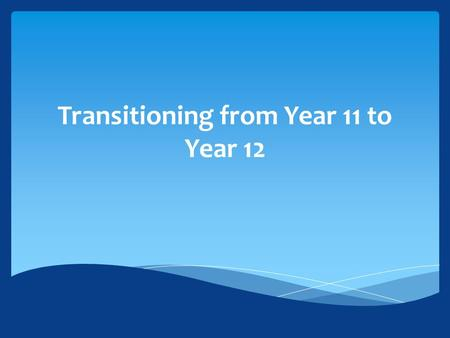 Transitioning from Year 11 to Year 12.  Your child's pathway(s)/interests.  Your child's goals.  Your child's strengths/weaknesses.  Your child's.