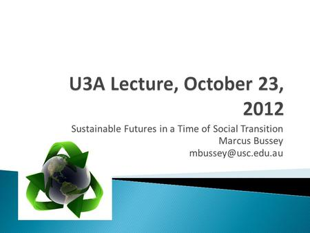 Sustainable Futures in a Time of Social Transition Marcus Bussey