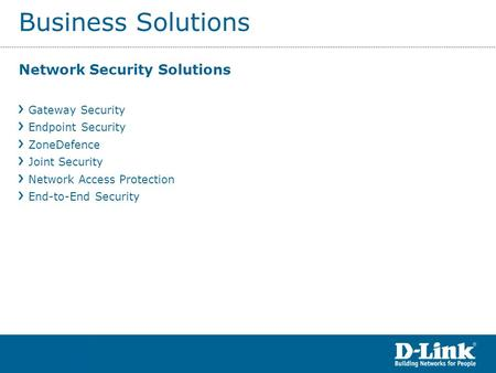 Business Solutions Network Security Solutions Gateway Security Endpoint Security ZoneDefence Joint Security Network Access Protection End-to-End Security.