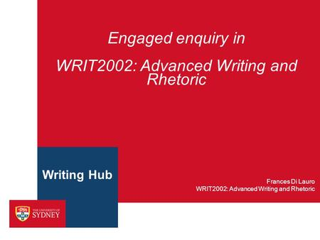 Engaged enquiry in WRIT2002: Advanced Writing and Rhetoric WRIT2002: Advanced Writing and Rhetoric Frances Di Lauro Writing Hub.