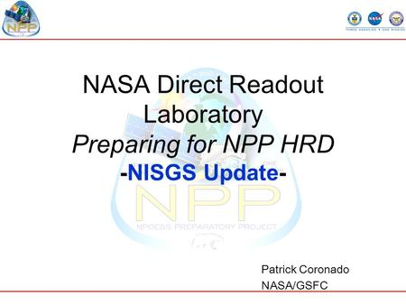 NASA Direct Readout Laboratory Preparing for NPP HRD -NISGS Update- Patrick Coronado NASA/GSFC.