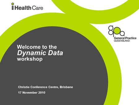 Welcome to the Dynamic Data workshop Christie Conference Centre, Brisbane 17 November 2010.