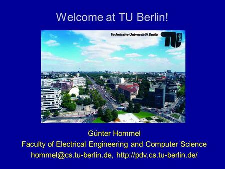 Günter Hommel Faculty of Electrical Engineering and Computer Science  Welcome at TU Berlin!