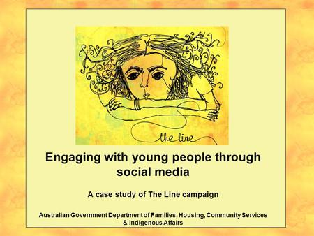 Engaging with young people through social media A case study of The Line campaign Australian Government Department of Families, Housing, Community Services.