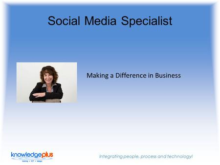 Integrating people, process and technology! Social Media Specialist Making a Difference in Business.