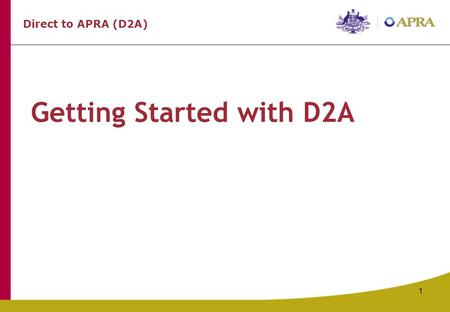 1 Getting Started with D2A Direct to APRA (D2A). Collecting Data on Intermediated Business with APRA - Getting Started with D2A 2 Completing Form 701.