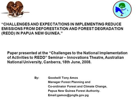 """CHALLENGES AND EXPECTATIONS IN IMPLEMENTING REDUCE EMISSIONS FROM DEFORESTATION AND FOREST DEGRADATION (REDD) IN PAPUA NEW GUINEA."" Paper presented at."
