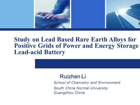 Ruizhen Li School of Chemistry and Environment South China Normal University Guangzhou China Study on Lead Based Rare Earth Alloys for Positive Grids of.