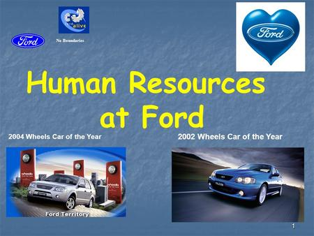 1 Human Resources at Ford 2004 Wheels Car of the Year 2002 Wheels Car of the Year No Boundaries.