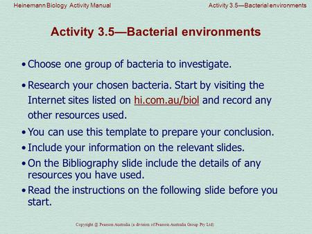 Heinemann Biology Activity Manual Activity 3.5—Bacterial environments Pearson Australia (a division of Pearson Australia Group Pty Ltd) Activity.