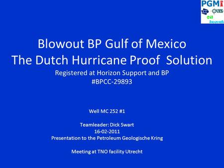 Blowout BP Gulf of Mexico The Dutch Hurricane Proof Solution Registered at Horizon Support and BP #BPCC-29893 Well MC 252 #1 Teamleader: Dick Swart 16-02-2011.