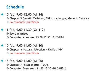 Schedule 10-feb, 9.00-12.00 (A1.14)  Chapter 5 Genetic Variation, SNPs, Haplotype, Genetic Distance  No computer practicum 11-feb, 9.00-11.30 (C1.112)