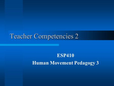 Teacher Competencies 2 ESP410 Human Movement Pedagogy 3.