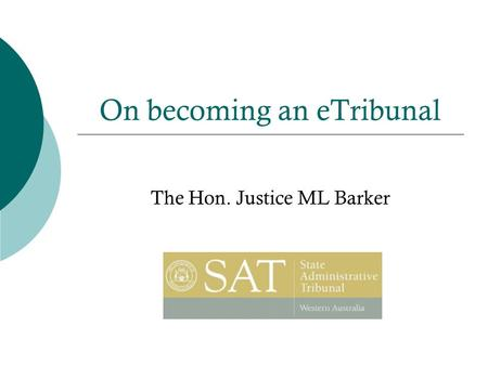 On becoming an eTribunal The Hon. Justice ML Barker.