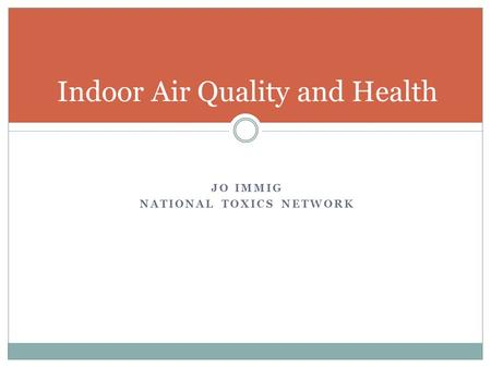 JO IMMIG NATIONAL TOXICS NETWORK Indoor Air Quality and Health.