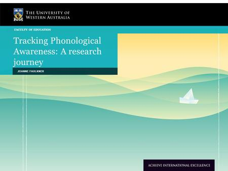 Tracking Phonological Awareness: A research journey JOANNE FAULKNER FACULTY OF EDUCATION.