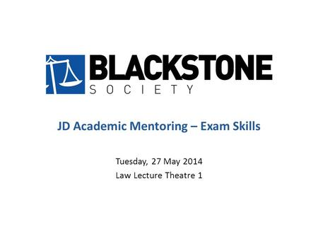JD Academic Mentoring – Exam Skills Tuesday, 27 May 2014 Law Lecture Theatre 1.