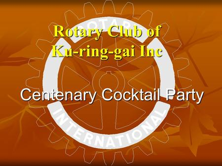 Rotary Club of Ku-ring-gai Inc Centenary Cocktail Party.