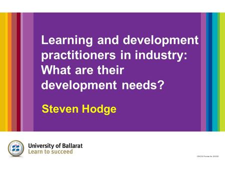 Learning and development practitioners in industry: What are their development needs? Steven Hodge.